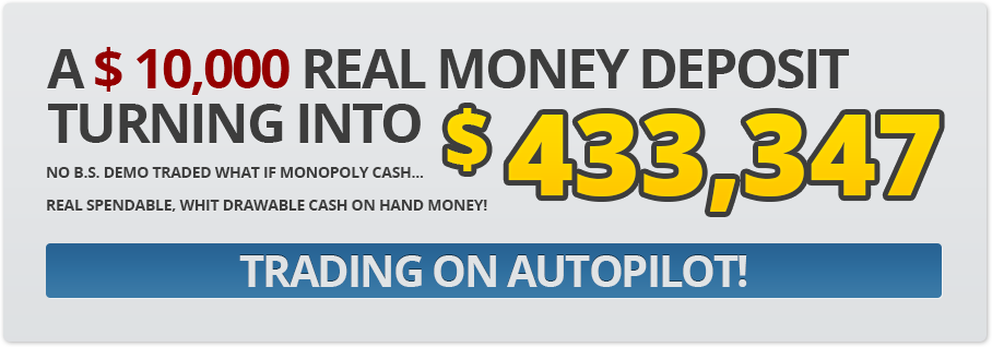A $ 10,000 real money deposit turning into $ 433,347. No B.S. demo traded what if monopoly cash... Real spendable, whit drawable cash on hand money! Trading on autopilot!